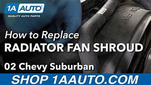 How To Replace Upper Radiator Fan Shroud 02-06 Chevy Suburban 1500 V8 5 3l