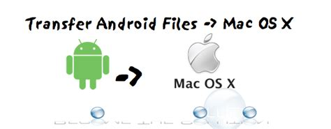 transfer files from android to mac how to transfer files from android to mac os x via usb