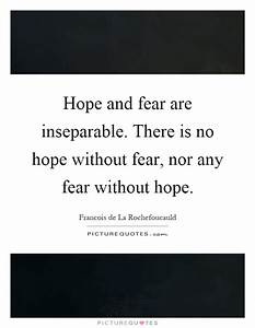Hope and fear a... Hope Over Fear Quotes