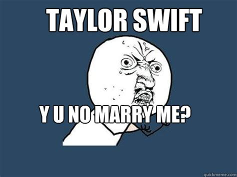 Marry Me Meme - taylor swift y u no marry me caption 3 goe caption 4 goes here caption 5 goes here y u no