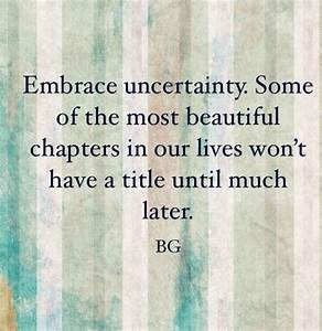 Embrace The Cha... Faith And Uncertainty Quotes