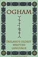 Ogham is the oldest known form of written Irish. It ...