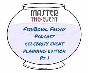 Master The Event Podcast: Fishbowl Friday Celebrity ...