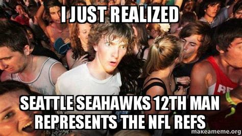 12th Man Meme - i just realized seattle seahawks 12th man represents the nfl refs sudden clarity clarence