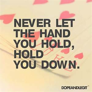never let the hand you hold, hold you down | Meaningful ...