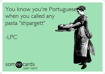 You know you're Portuguese when you called any pasta