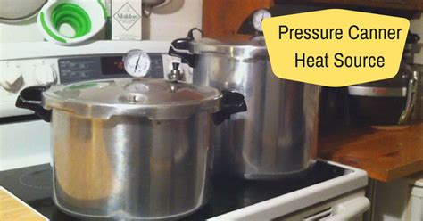pressure canner heat source healthy canning