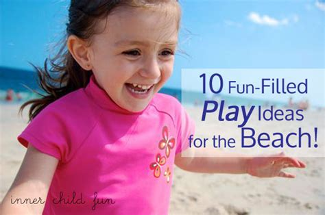 10 Funfilled Play Ideas For The Beach  Inner Child Fun