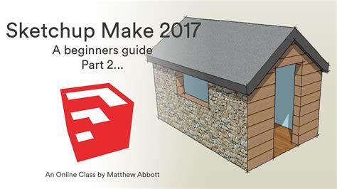 Sketchup Make 2017 a beginners guide part 2 Matthew