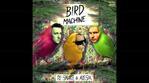 dj snake audio dj snake alesia bird machine audio youtube