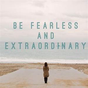 Quotes About Being Fearless. QuotesGram  Fearless