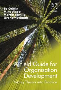 A Field Guide For Organisation Development  Taking Theory