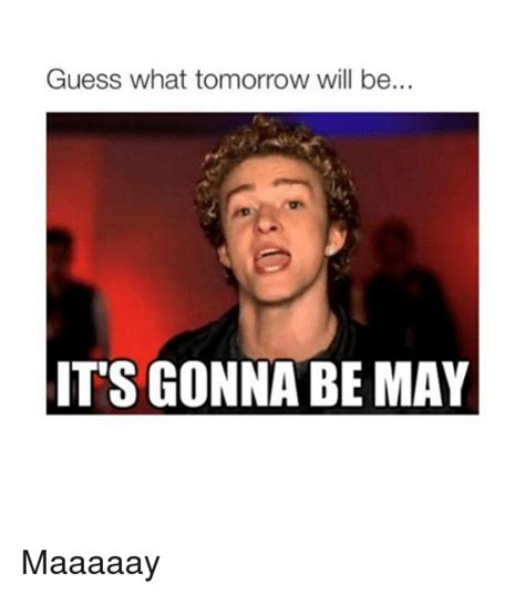 Its Gonna Be May Meme - 25 best memes about its gonna be may its gonna be may memes