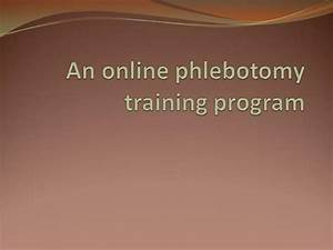 an online phlebotomy training program authorstream With free phlebotomy classes