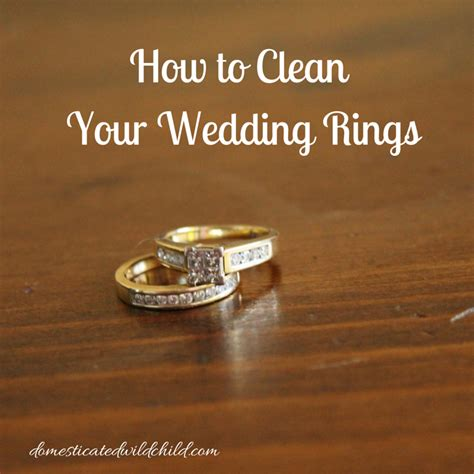 how to clean your wedding rings domesticated wild child