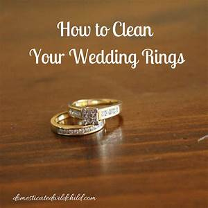 how to clean your wedding rings domesticated wild child With how to clean wedding rings