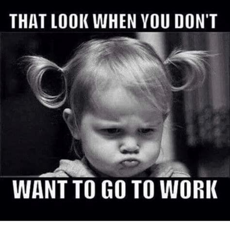 That Look Meme - that look when you don t want to go to work meme on sizzle