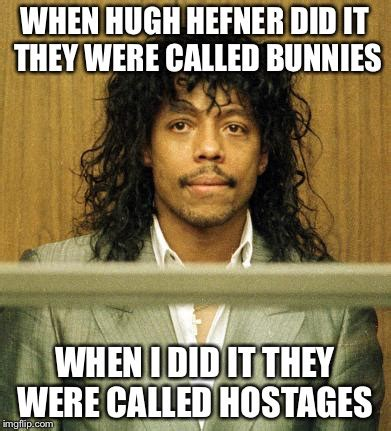 Rick James Memes - image tagged in hugh hefner rick james dave chappelle rick james funny memes funny memes imgflip