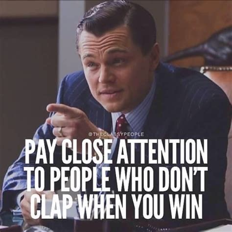 Clapping Meme - pay close attention to people who don t clap when you win thewolfofwallstreet quoteoftheday
