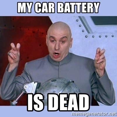 Battery Meme - my car battery is dead dr evil meme meme generator