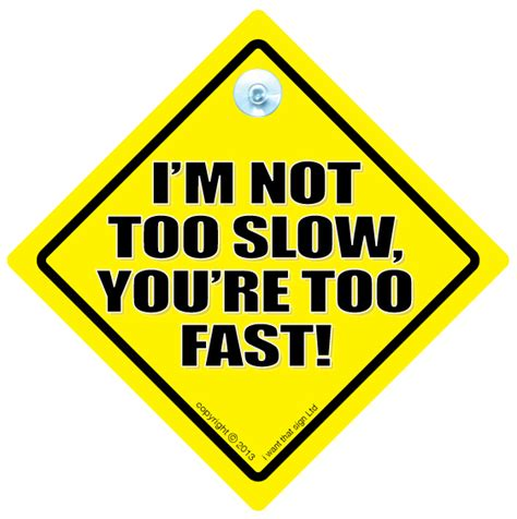 I'm Not Too Slow You're Too Fast Car Sign, Car Sign. House Greyjoy Banners. Traffic Nys Signs. Cheap Small Stickers. Open Face Helmet Stickers. Autism Spectrum Disorder Signs. Name Shivaji Logo. Clone Rebel Gunship Logo. Ski Helmet Stickers