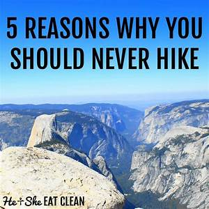 5 Reasons Why You Should Never Hike