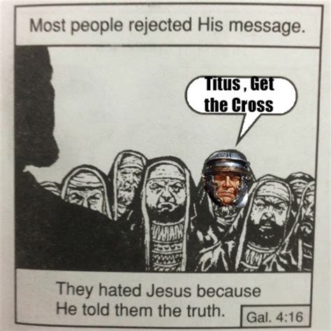 Most People Rejected Titus  Titus Get The Cross  Know Your Meme
