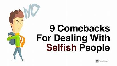 Selfish Comebacks Dealing Person Say Deal Childish