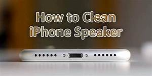 Two Easy Method  How To Clean Iphone Speaker