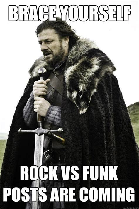 Funk Meme - brace yourself rock vs funk posts are coming winter is