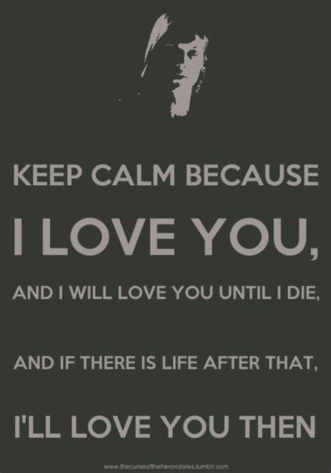 keep calm because i love you and i will love you until i
