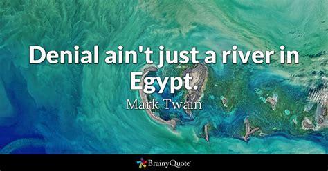 denial aint   river  egypt mark twain brainyquote
