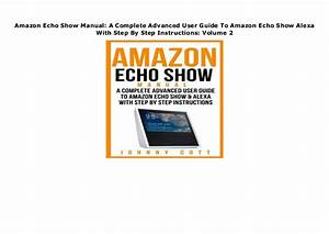 Amazon Echo Show Manual  A Complete Advanced User Guide To