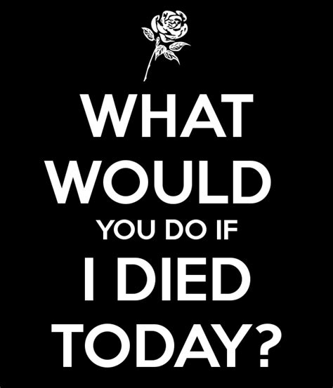what to do if you what would you do if i died today poster poppyflowers