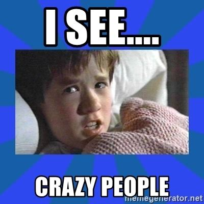 Memes About Crazy People - i see crazy people i see dead people meme generator