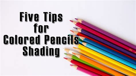 how to shade with colored pencils five tips for colored pencils shading