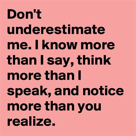 Don't Underestimate Me I Know More Than I Say, Think More
