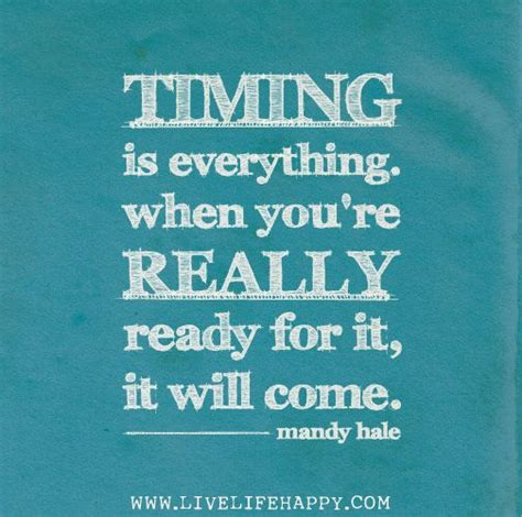 Timing Is Everything When You're Really Ready For It, It Will Come  Mandy Hale  God Is Heart