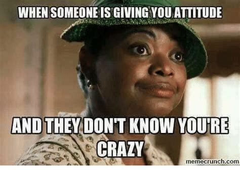 Your Crazy Meme - when someone is giving youattitude and they dont know youre crazy memecrunchcom crazy meme on