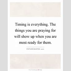 Timing Is Everything Quotes & Sayings  Timing Is Everything Picture Quotes