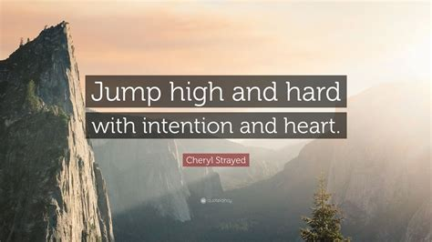 cheryl strayed quote jump high  hard  intention
