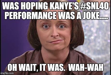 Debbie Downer Meme - image tagged in snl40 kanye west wah wah debbie downer joke imgflip