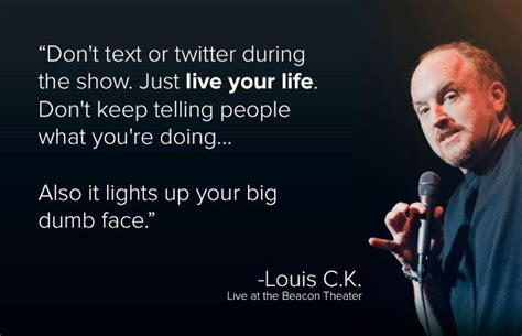 louis ck phones louis c k quote on putting the phone away living your