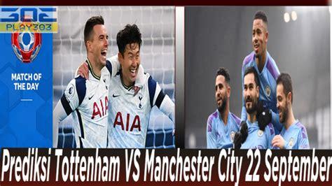 Prediksi Tottenham VS Manchester City 22 September ...