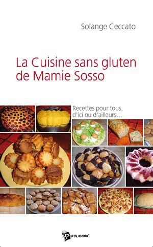 cuisine sans gluten la cuisine sans gluten de mamie sosso conso mag