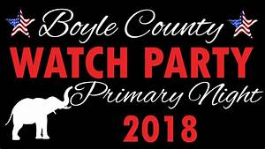 Watch Party - Primary 2018 - Boyle County Republican Party