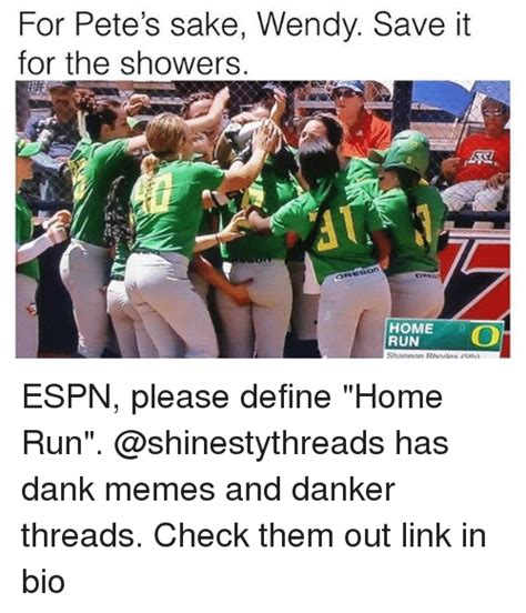Dank Memes Definition - for pete s sake wendy save it for the showers is home run espn please define home run has dank