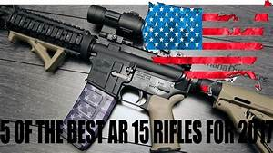 5 Of The Best Ar 15 Rifles For 2017