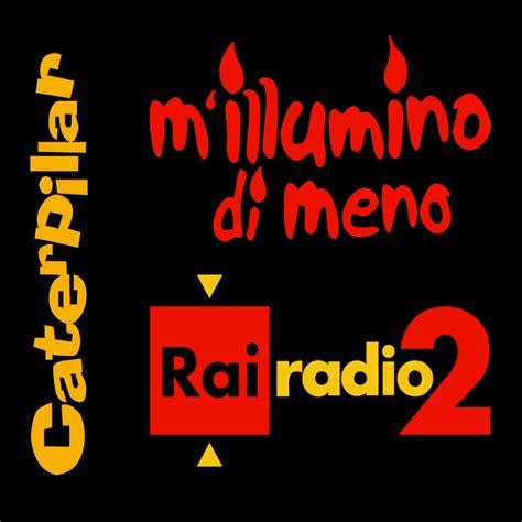 M Illumino Di Meno Caterpillar M Illumino Di Meno Caterpillar Radio2 Sassocorvaro