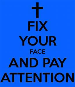 FIX YOUR FACE AND PAY ATTENTION Poster | lilorrieon | Keep ...